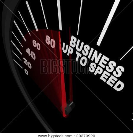 A speedometer with red needle racing to the words Business Up to Speed, representing a company or organization growing in terms of revenue and organizational change and improvement