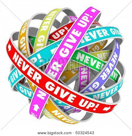 The words Never Give Up on an endless cycle of ribbons illustrating forward progress and neverending improvement