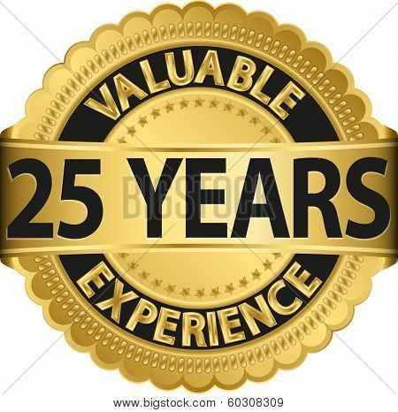 Valuable 25 years of experience golden label with ribbon, vector illustration