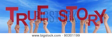 People Hands Holding Red Word True Story Blue Sky