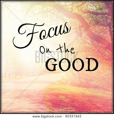 Inspirational Typographic Quote - Focus on the good