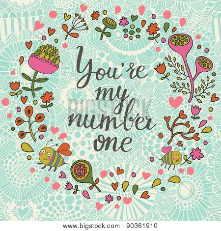 You are my number one. Romantic background in bright summer colors. Lovely floral card with sweet floral wreath made of flowers, hearts and cartoon bees in vector