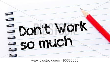 Do Not Work So Much Text Written On Notebook Page