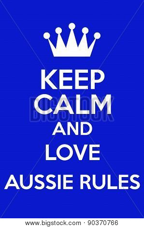 Keep Calm And Love Aussie Rules