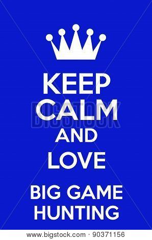 Keep Calm And Love Big Game Hunting