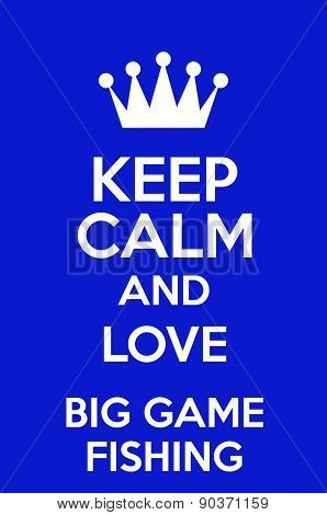 Keep Calm And Love Big Game Fishing