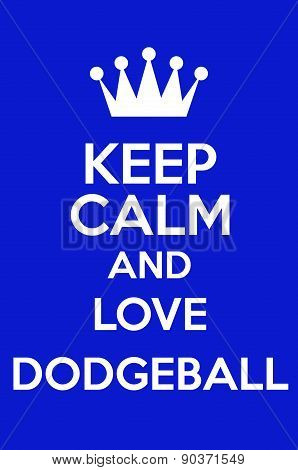 Keep Calm And Love Dodgeball