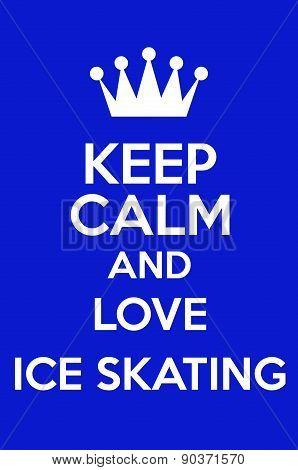 Keep Calm And Love Ice Skating