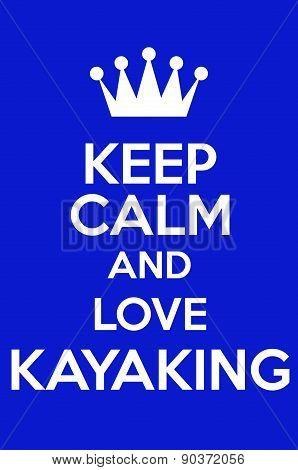 Keep Calm And Love Kayaking
