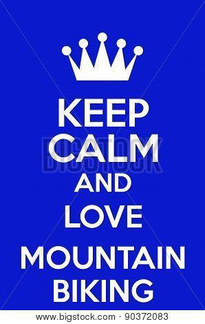 Keep Calm And Love Mountain Biking