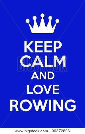 Keep Calm And Love Rowing