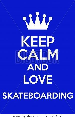 Keep Calm And Love Skateboarding