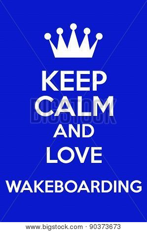 Keep Calm And Love Wakeboarding