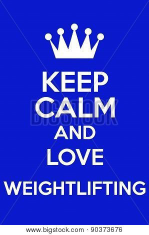 Keep Calm And Love Weightlifting
