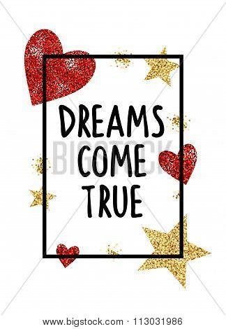 Dreams Come True. shiny stars and hearts.