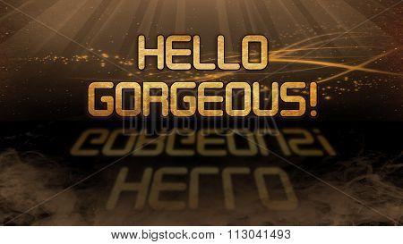 Gold Quote - Hello Gorgeous