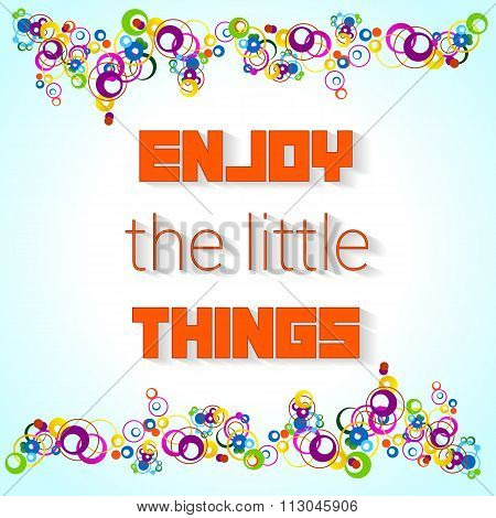 Motivation Quote - Enjoy The Little Things
