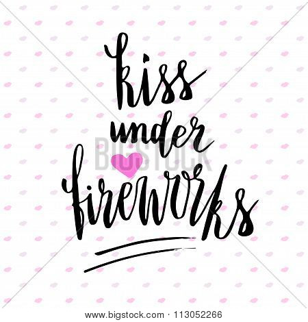 Kiss under fireworks. Valentines day handwritten card. Lovely vector handwritten lettering.