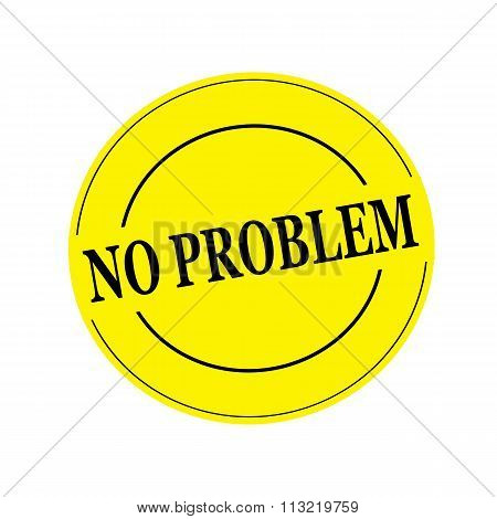No Problem Black Stamp Text On Circle On Yellow Background