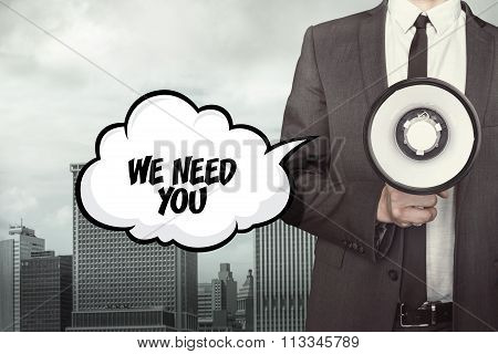 We need you text on speech bubble with businessman and megaphone