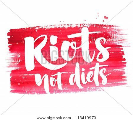 Riots not diets. Body positive quote handwritten at red watercolor strokes texture. Bright phrase fo