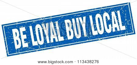 Be Loyal Buy Local Blue Square Grunge Stamp On White
