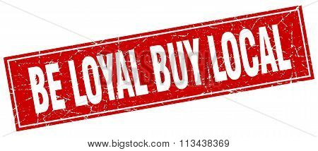 Be Loyal Buy Local Red Square Grunge Stamp On White
