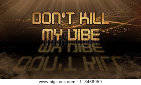 Gold Quote - Don't Kill My Vibe