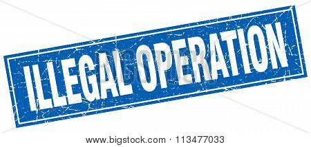 Illegal Operation Blue Square Grunge Stamp On White