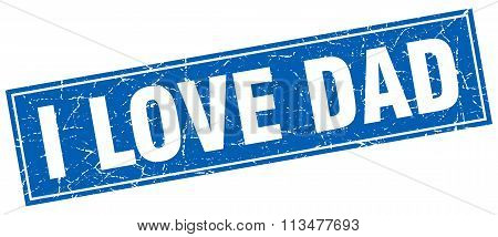 I Love Dad Blue Square Grunge Stamp On White