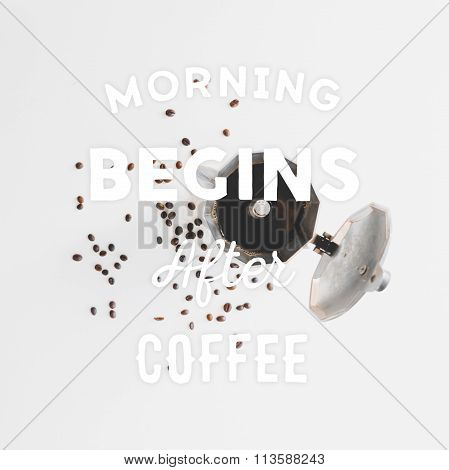 Coffee beans scattered on the table, opened coffee maker and hand drawn quote Morning begins after c