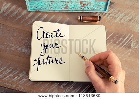 Motivational Concept With Handwritten Text Create Your Future