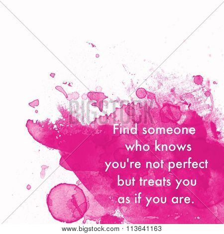 Inspirational Typographic Quote - Find someone who knows you're not perfect but treats you as if you are