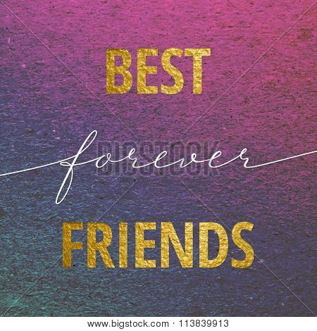 Best friends forever for Valentines day card. Calligraphy lettering with gold on purple grunge background. Love design concept.