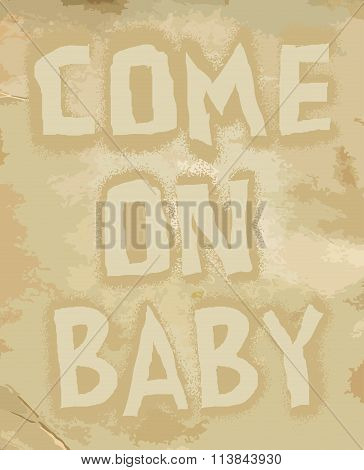 Come On Baby - Hand Drawn Restaurant, Cafe, Home, Shop Vector Typography Signboard Poster. Quote Iso