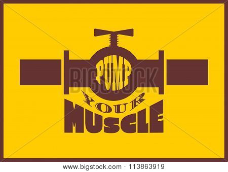 Pump Your Muscle. Gym And Fitness Motivation Quote.