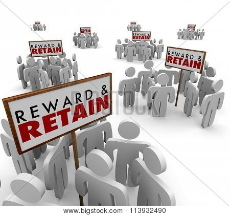 Reward and Retain words on signs surrounded by people, customers or employees you want to keep stay or hold onto