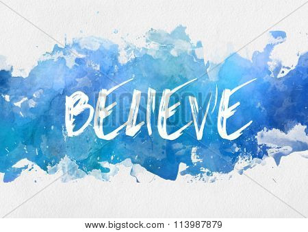 Believe inspirational message handwritten on a band of blue watercolor splash effect paint over a textured paper