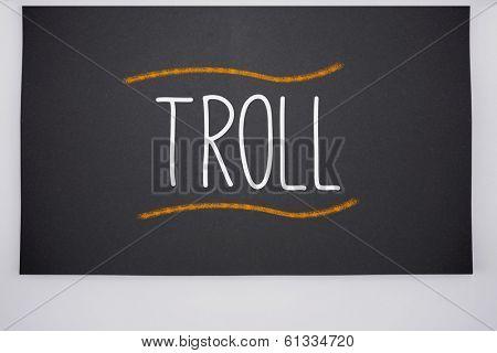 The word troll written on big blackboard