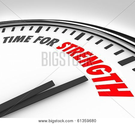 Time for Strength words on a clock face to illustrate a deadline or countdown to show your skills and abilities in a competition, game, sports, challenge, career or other competition