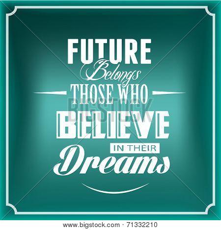 Future Belongs Those Who Believe in Their Dreams