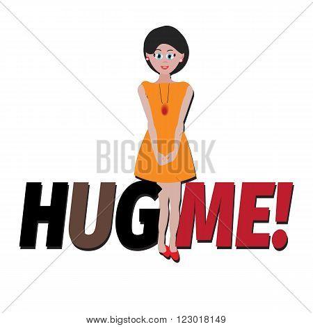 Hug me for banner, romantic girl , Typography, hug me. Vector illustration