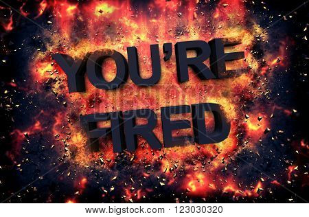Burning orange fiery flames and explosive sparks on a dark background with the word - YOU'RE FIRED - in black text for a dramatic poster design