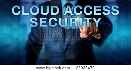 Manager is touching CLOUD ACCESS SECURITY on a virtual interactive screen. Enterprise information technology metaphor and cyber security concept for safe and authenticated usage of cloud resources.