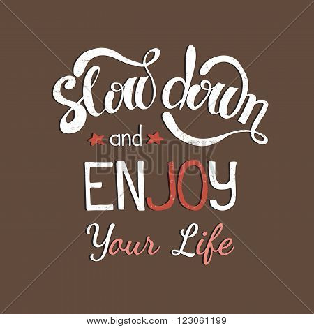 Vector hand drawn inspirational colored lettering. Slow down and enjoy your life. Motivational lettered sketch style phrase for poster print, greeting cards, t-shirts design.