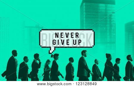 Never Give Up Mindset Decision Determine Try Concept
