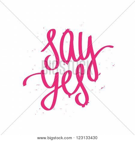 Calligraphy Say Yes. lettering. Excellent holiday card and print on a T-shirt. Vector illustration on white background. Elements for design. Motivational quote.