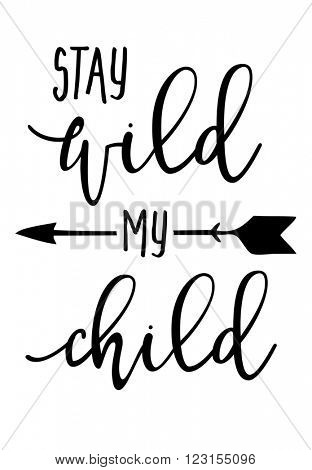 Hand drawn typography poster - Inspirational quote 'Stay wild my child' - For greeting cards, posters, prints or home decorations.
