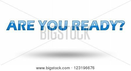 Text Are You Ready with blue letters and shadow. Illustration, isolated on white