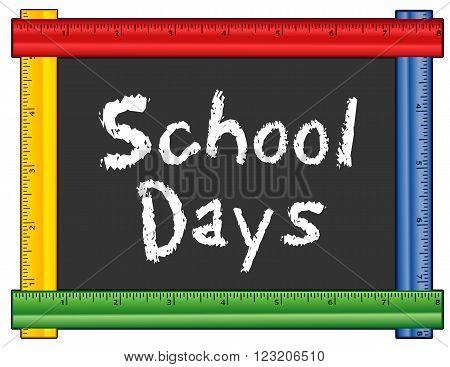 School Days, chalk text on blackboard with multi color ruler frame, for preschool, daycare, kindergarten, nursery and elementary school.